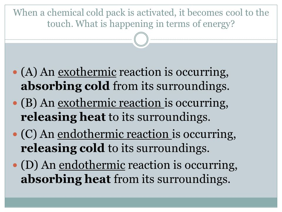 When a chemical cold pack is activated, it becomes cool to the touch
