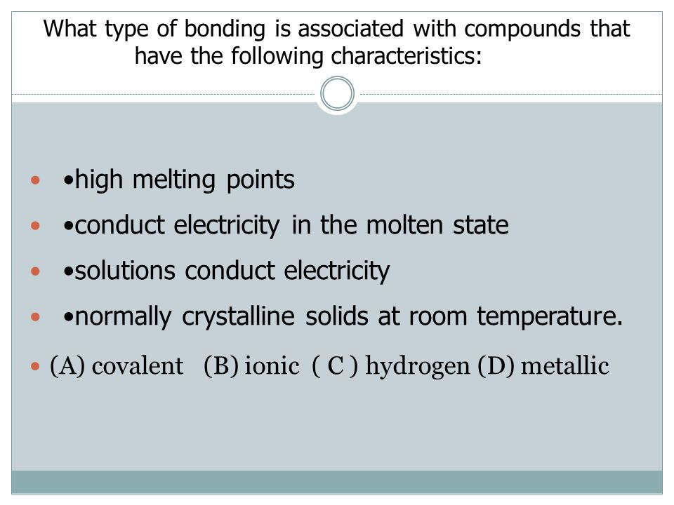 •conduct electricity in the molten state