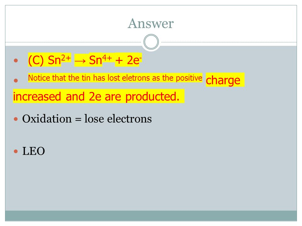 Answer (C) Sn2+ → Sn4+ + 2e- Notice that the tin has lost eletrons as the positive charge increased and 2e are producted.