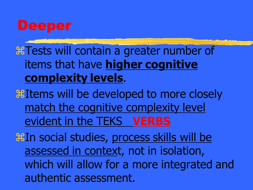 Deeper Tests will contain a greater number of items that have higher cognitive complexity levels.