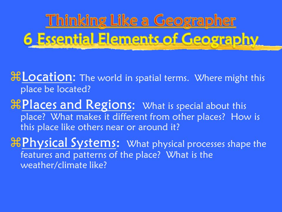 Thinking Like a Geographer 6 Essential Elements of Geography