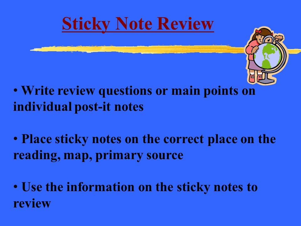 Sticky Note Review Write review questions or main points on individual post-it notes.