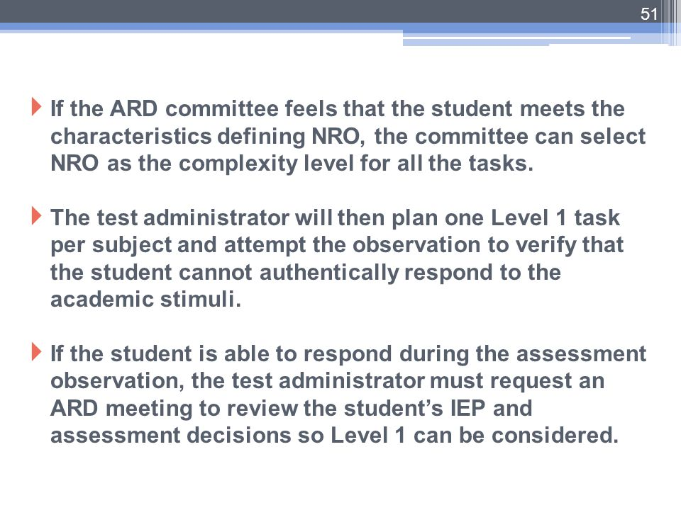 If the ARD committee feels that the student meets the characteristics defining NRO, the committee can select NRO as the complexity level for all the tasks.