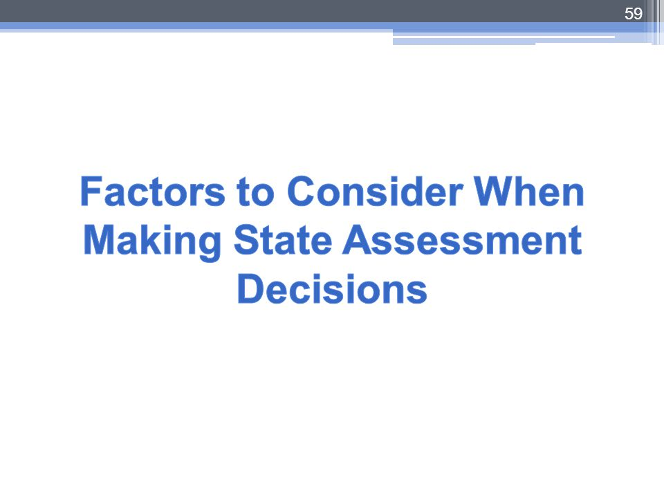 Factors to Consider When Making State Assessment Decisions