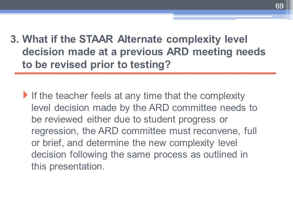 3. What if the STAAR Alternate complexity level decision made at a previous ARD meeting needs to be revised prior to testing