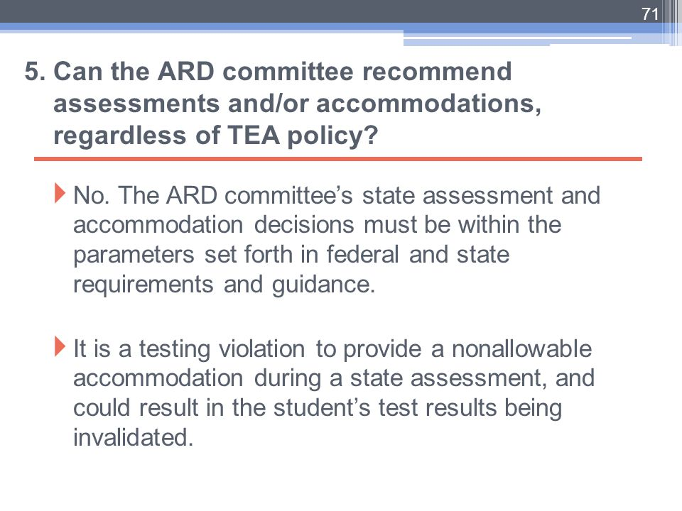 5. Can the ARD committee recommend assessments and/or accommodations, regardless of TEA policy