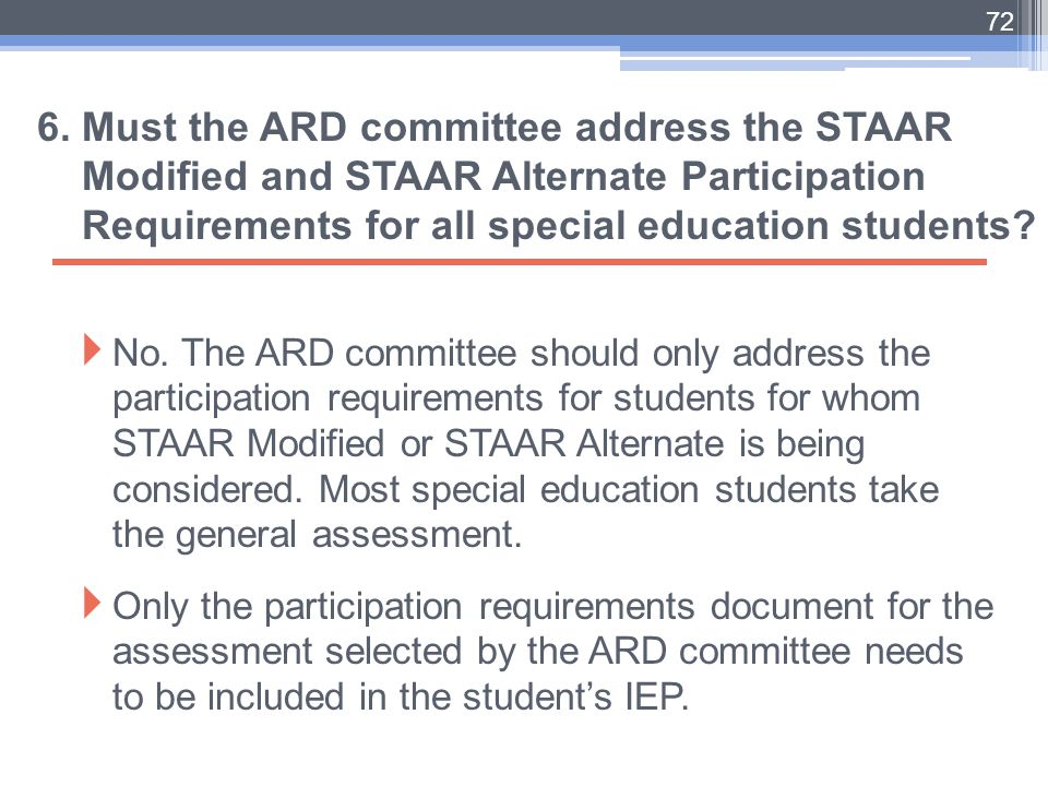 6. Must the ARD committee address the STAAR Modified and STAAR Alternate Participation Requirements for all special education students