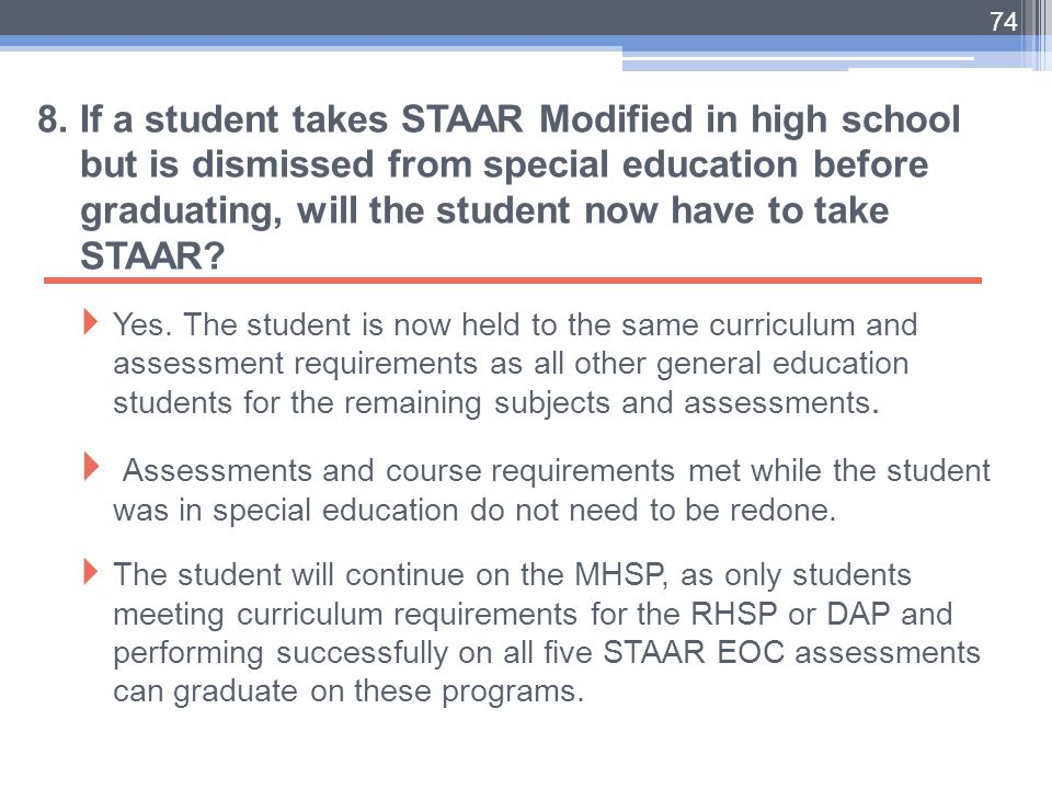 8. If a student takes STAAR Modified in high school but is dismissed from special education before graduating, will the student now have to take STAAR