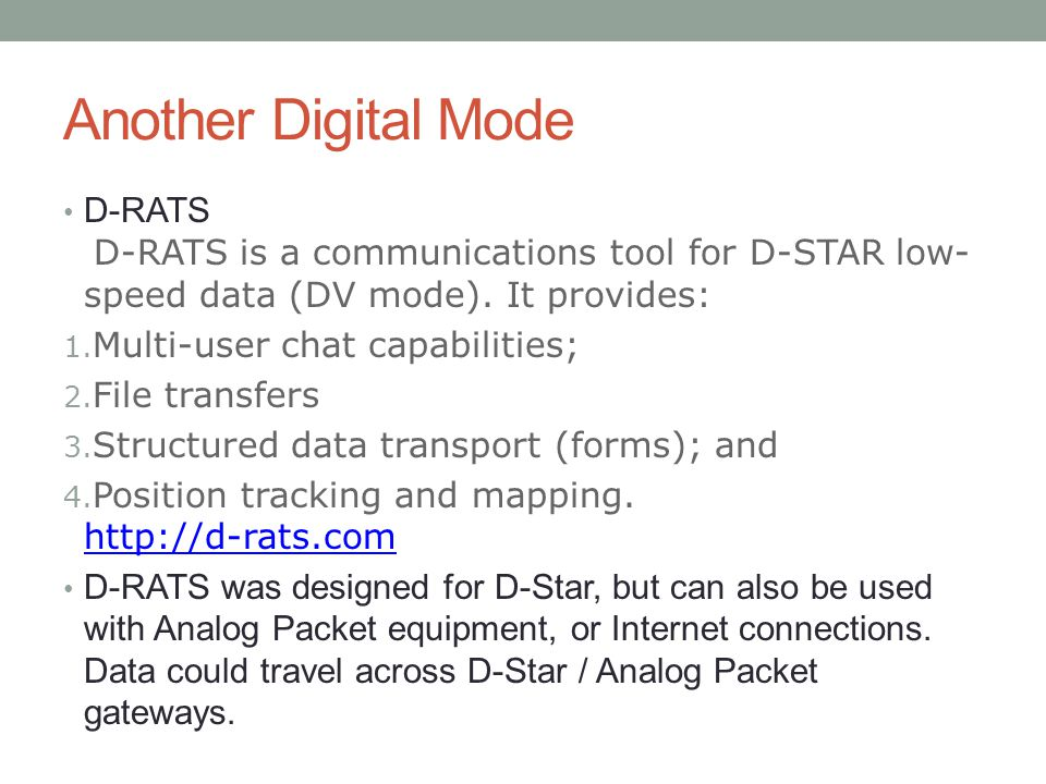 Another Digital Mode D-RATS D-RATS is a communications tool for D-STAR low-speed data (DV mode). It provides: