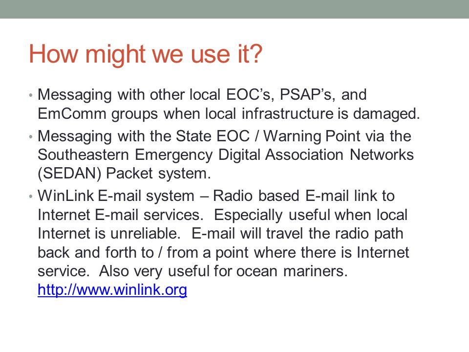 How might we use it Messaging with other local EOC's, PSAP's, and EmComm groups when local infrastructure is damaged.