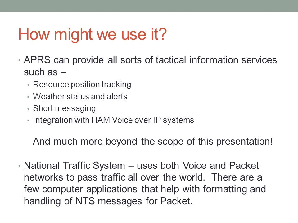 How might we use it APRS can provide all sorts of tactical information services such as – Resource position tracking.