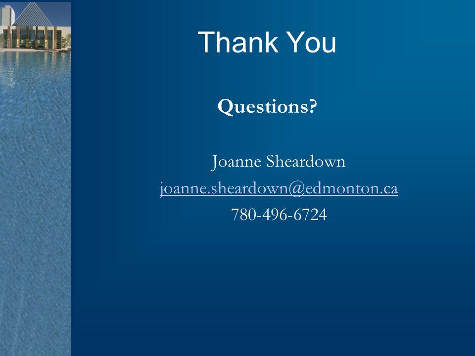 Thank You Questions Joanne Sheardown joanne.sheardown@edmonton.ca
