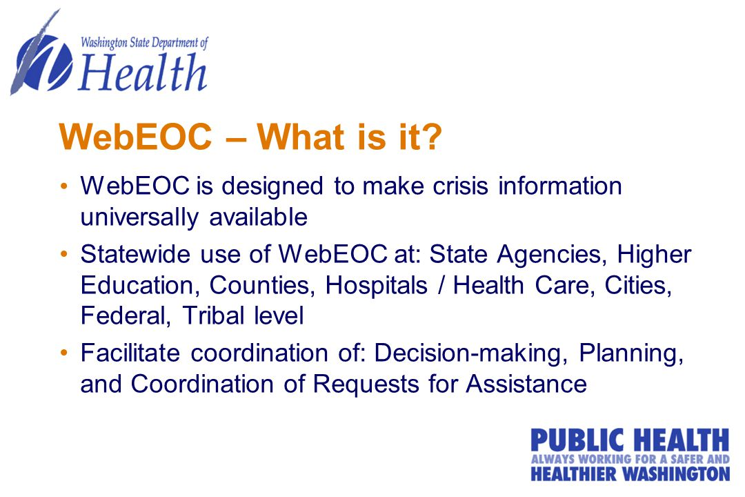 WebEOC – What is it WebEOC is designed to make crisis information universally available.