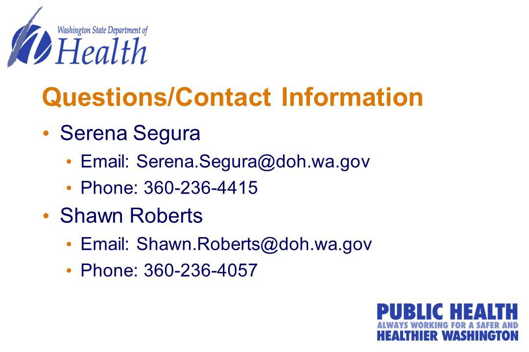 Questions/Contact Information Serena Segura. Email: Serena.Segura@doh.wa.gov. Phone: 360-236-4415.