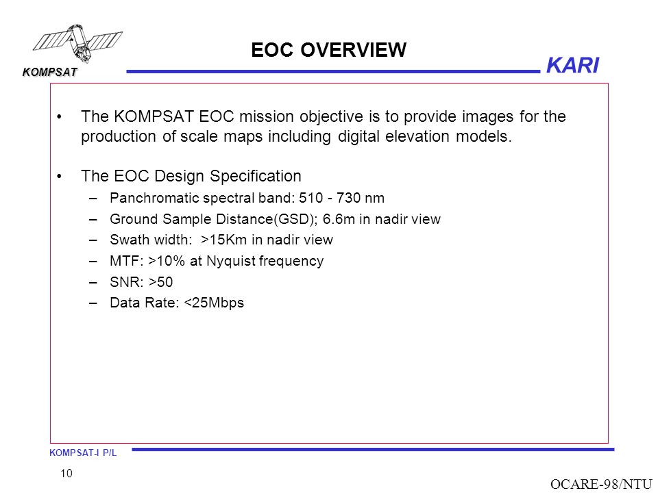 EOC OVERVIEW The KOMPSAT EOC mission objective is to provide images for the production of scale maps including digital elevation models.