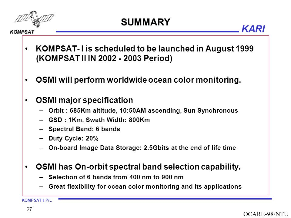 SUMMARY KOMPSAT- I is scheduled to be launched in August 1999