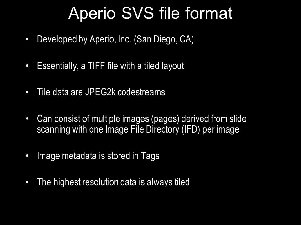 Aperio SVS file format Developed by Aperio, Inc. (San Diego, CA)