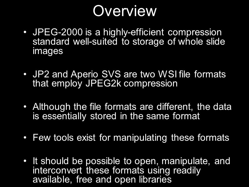 Overview JPEG-2000 is a highly-efficient compression standard well-suited to storage of whole slide images.