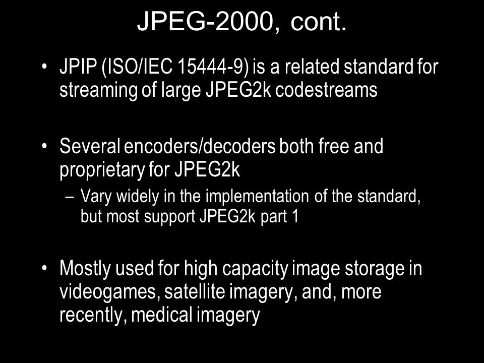 JPEG-2000, cont. JPIP (ISO/IEC 15444-9) is a related standard for streaming of large JPEG2k codestreams.