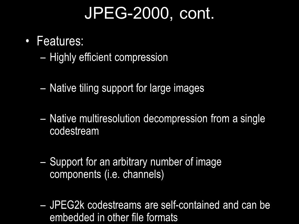 JPEG-2000, cont. Features: Highly efficient compression