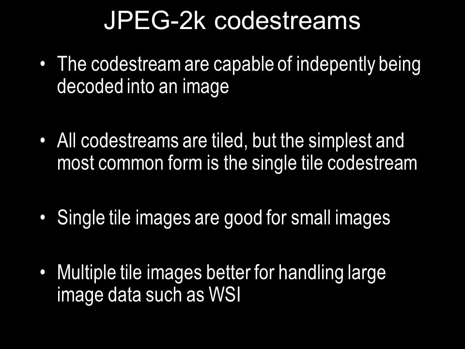 JPEG-2k codestreams The codestream are capable of indepently being decoded into an image.