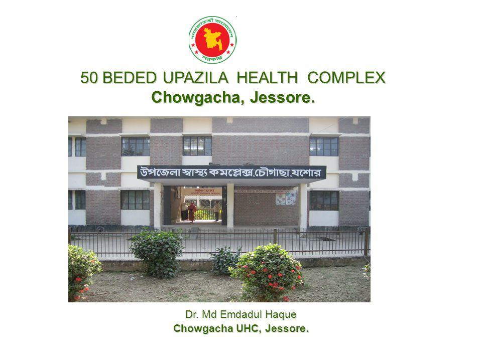50 BEDED UPAZILA HEALTH COMPLEX Chowgacha, Jessore.