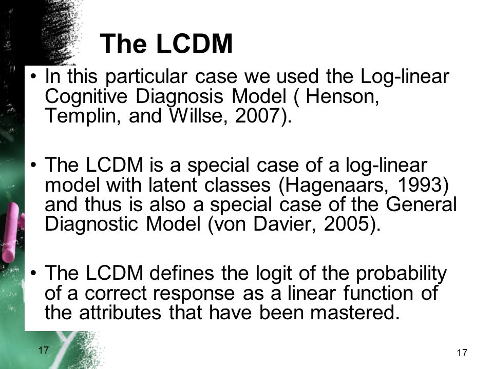 The LCDM In this particular case we used the Log-linear Cognitive Diagnosis Model ( Henson, Templin, and Willse, 2007).