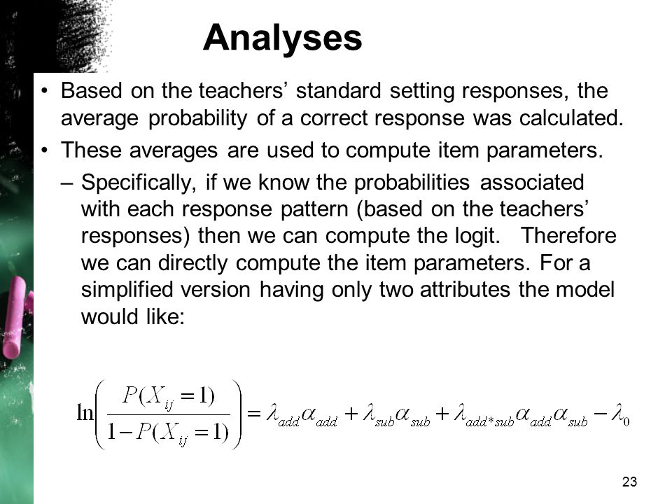 Analyses Based on the teachers' standard setting responses, the average probability of a correct response was calculated.