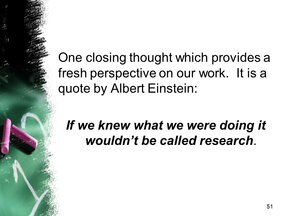 One closing thought which provides a fresh perspective on our work