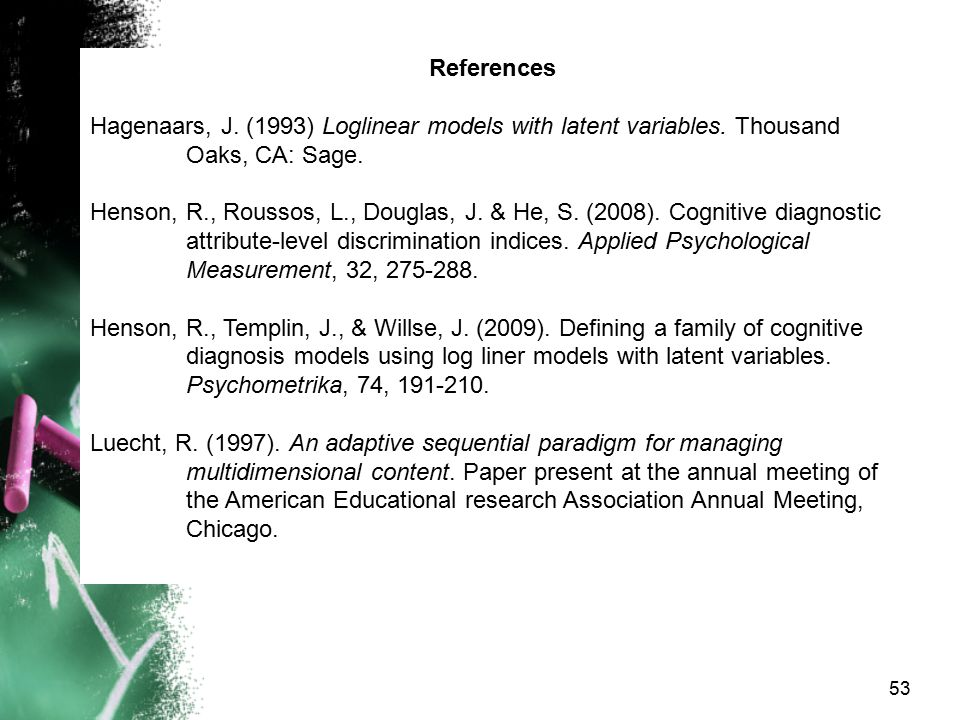References Hagenaars, J. (1993) Loglinear models with latent variables. Thousand Oaks, CA: Sage.