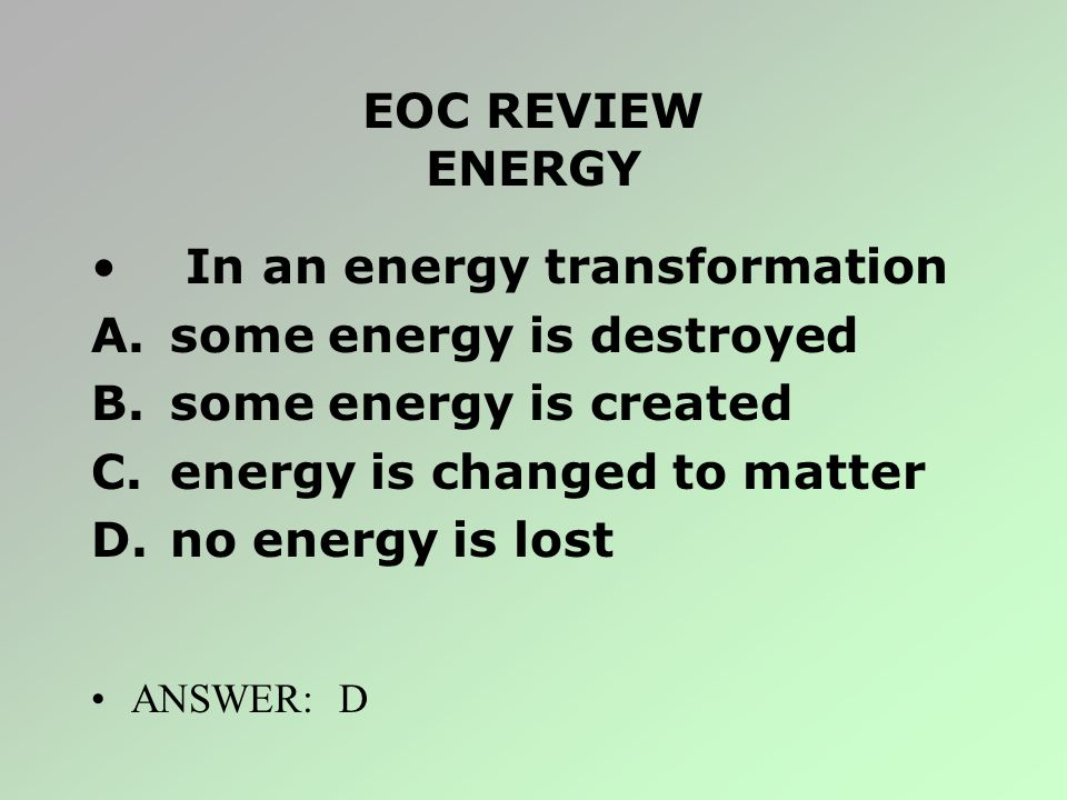 In an energy transformation some energy is destroyed