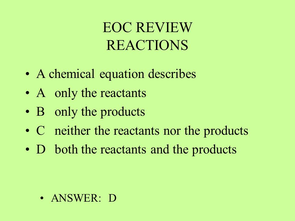 EOC REVIEW REACTIONS A chemical equation describes