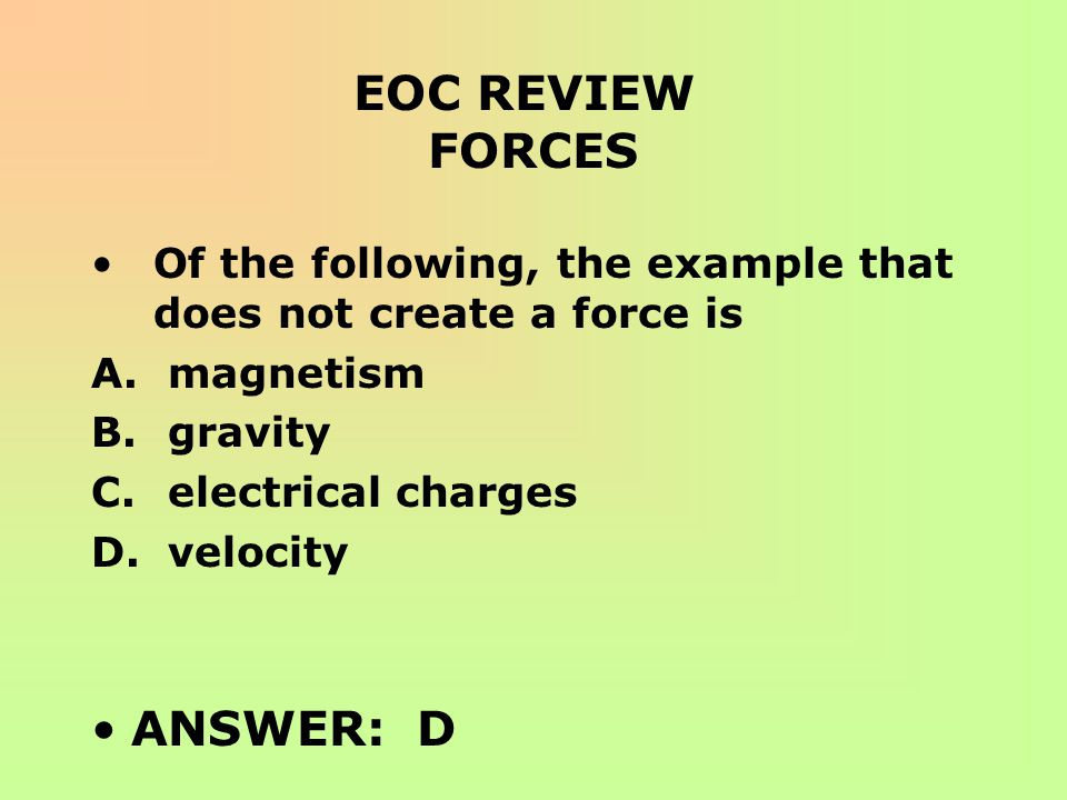 EOC REVIEW FORCES ANSWER: D
