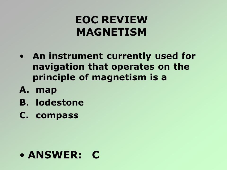 EOC REVIEW MAGNETISM ANSWER: C