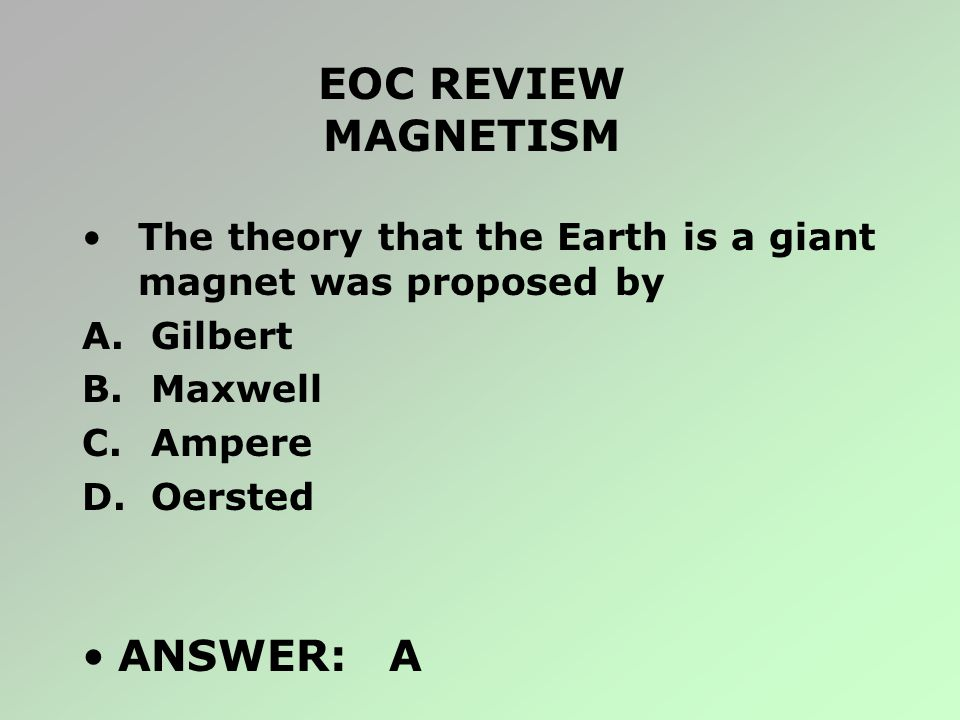 EOC REVIEW MAGNETISM ANSWER: A