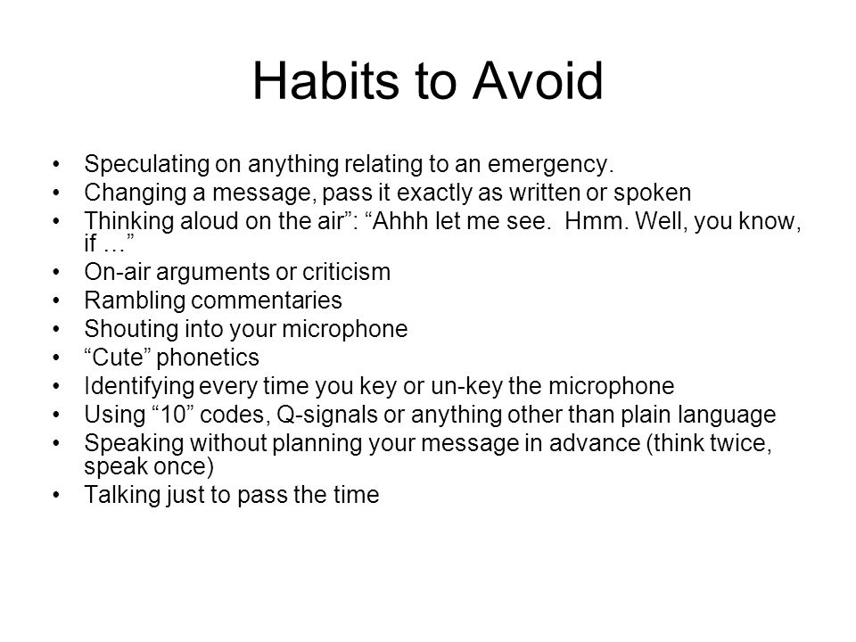 Habits to Avoid Speculating on anything relating to an emergency.