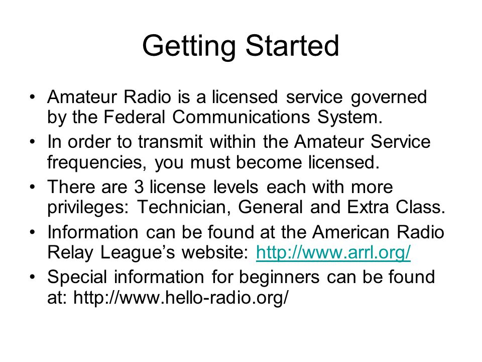 Getting Started Amateur Radio is a licensed service governed by the Federal Communications System.