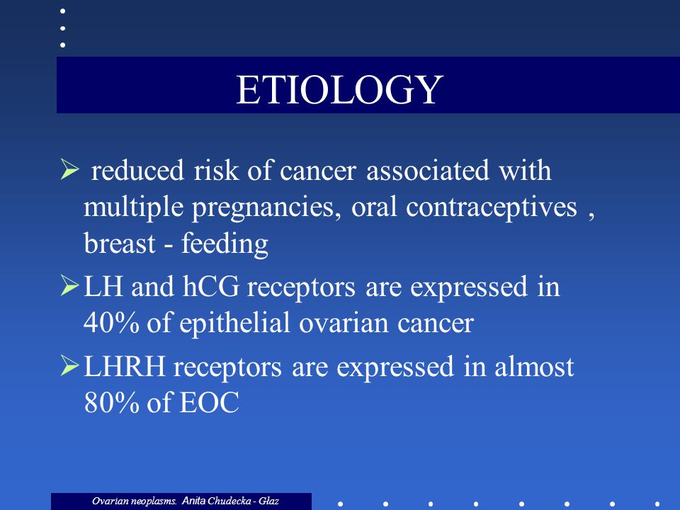 ETIOLOGY reduced risk of cancer associated with multiple pregnancies, oral contraceptives , breast - feeding.