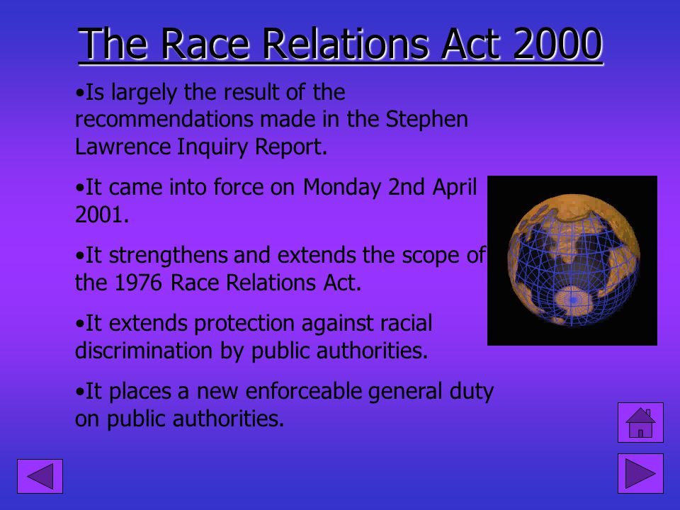 The Race Relations Act 2000 Is largely the result of the recommendations made in the Stephen Lawrence Inquiry Report.