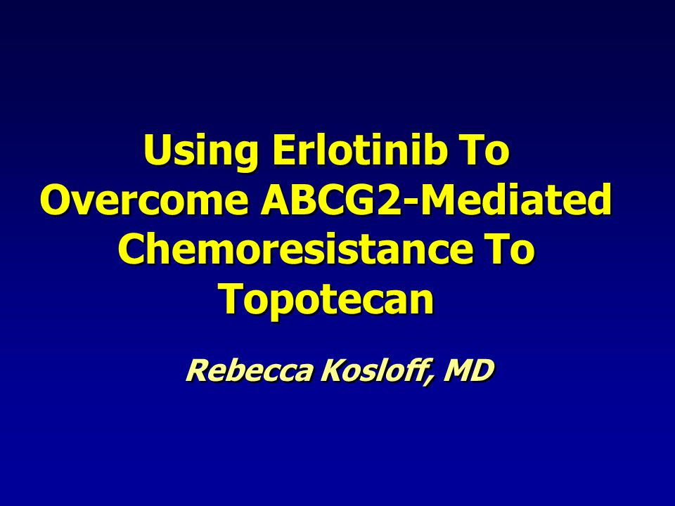 Using Erlotinib To Overcome ABCG2-Mediated Chemoresistance To Topotecan