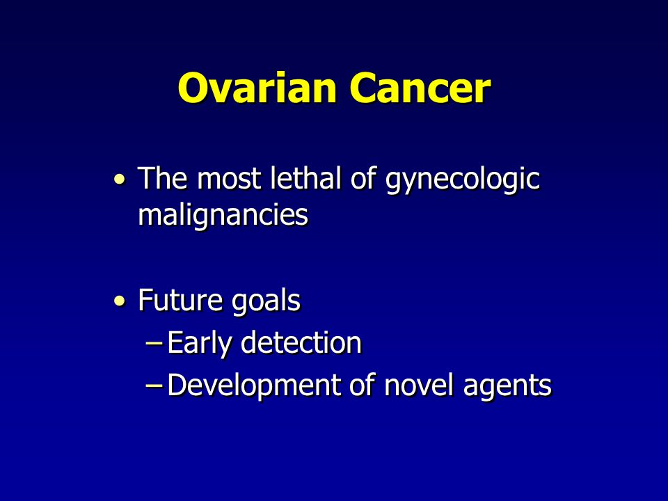 Ovarian Cancer The most lethal of gynecologic malignancies