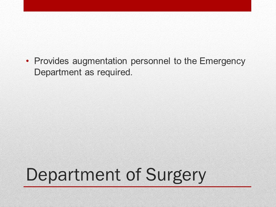 Provides augmentation personnel to the Emergency Department as required.