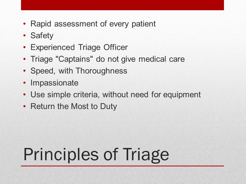 Principles of Triage Rapid assessment of every patient Safety