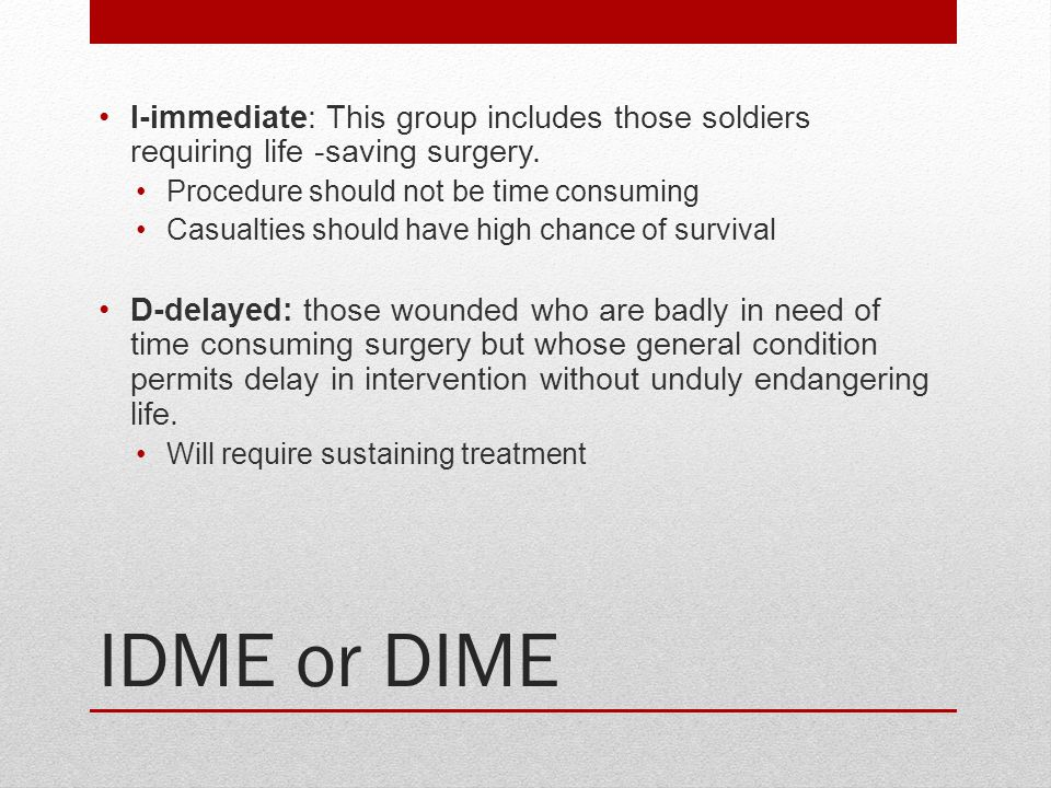 I-immediate: This group includes those soldiers requiring life -saving surgery.