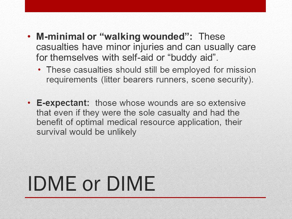 M-minimal or walking wounded : These casualties have minor injuries and can usually care for themselves with self-aid or buddy aid .