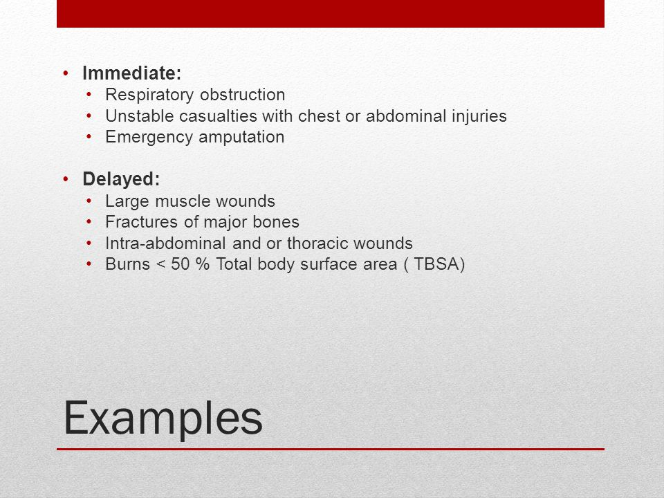 Examples Immediate: Delayed: Respiratory obstruction