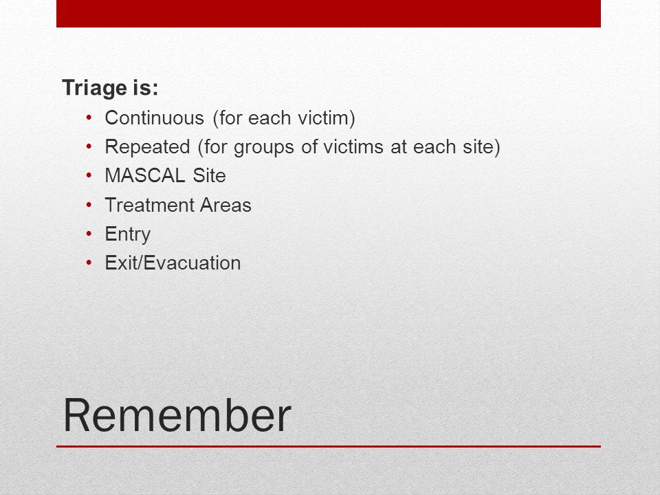 Remember Triage is: Continuous (for each victim)