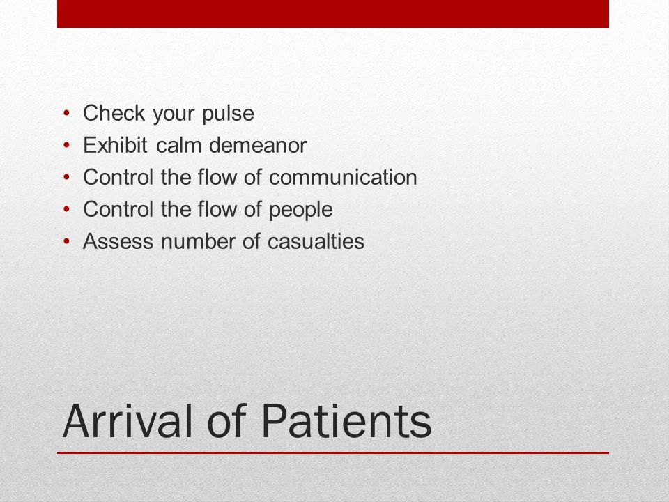 Arrival of Patients Check your pulse Exhibit calm demeanor