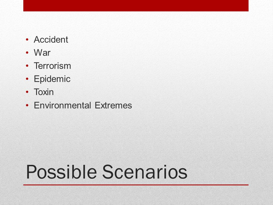 Possible Scenarios Accident War Terrorism Epidemic Toxin