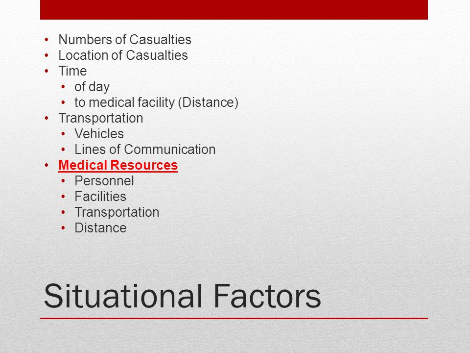 Situational Factors Numbers of Casualties Location of Casualties Time